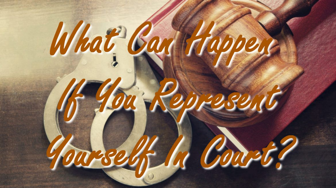 What Can Happen If You Represent Yourself In Court?