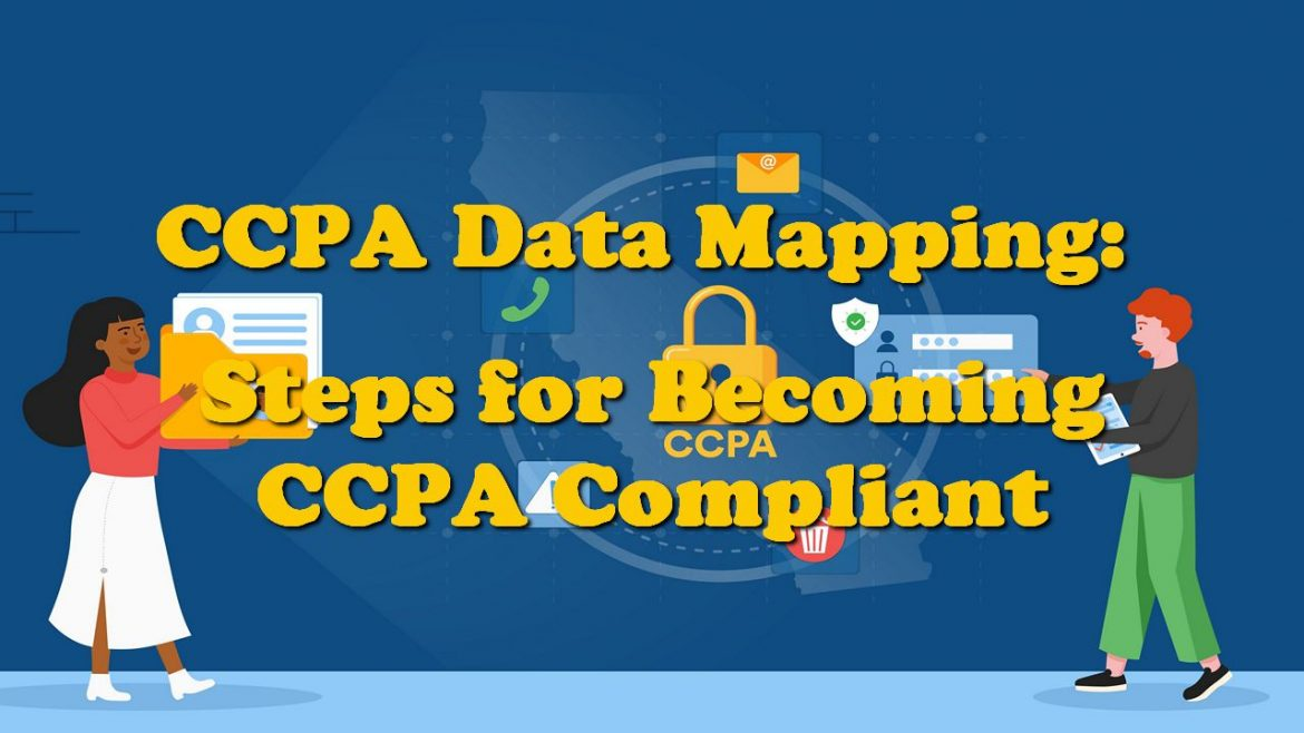 CCPA Data Mapping: Steps for Becoming CCPA Compliant