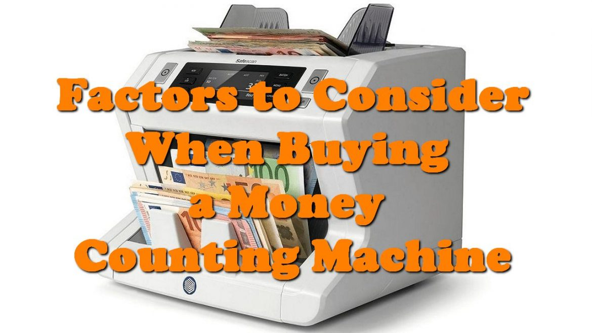 Factors to Consider When Buying a Money Counting Machine